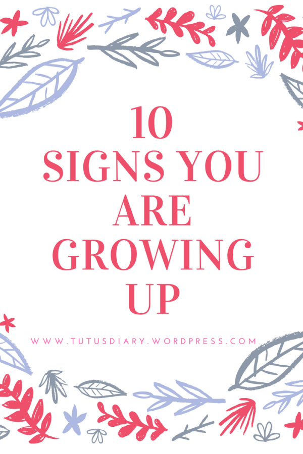 10 SIGNS YOU ARE GROWING UP.